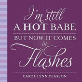 I'm Still a Hot Babe but Now It Comes in Flashes | Carol Lynn Pearson |