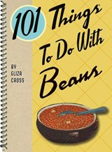 101 Things to Do with Beans | Eliza Cross |