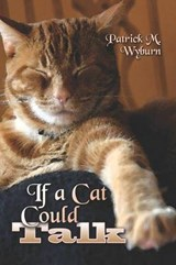 If a Cat Could Talk | Patrick M. Wyburn |