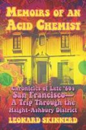 Memoirs of an Acid Chemist: Chronicles of Late '60s San Francsco-A Trip Through the Haight-Ashbury District
