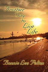 Another Day to Live Life | Bonnie Lee Pelton |