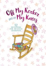Off My Rocker and on My Knees | Vicki Kuyper |