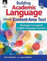 Building Academic Language through Content-Area Text: Strategies to Support English Language Learners | Erica Bowers ; Laura Keisler |