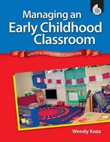 Managing an Early Childhood Classroom | Wendy Koza |