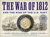 The War of 1812 and the Rise of the U.S. Navy | Jenkins, Mark Collins ; Taylor, David A. |