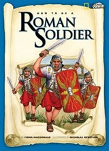 How to Be a Roman Soldier | Fiona MacDonald |