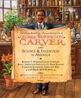 The Groundbreaking, Chance-taking Life of George Washington Carver and Science & Invention in America | Cheryl Harness |