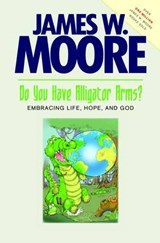 Do You Have Alligator Arms? | James W. Moore |