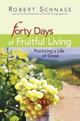 40 Days of Fruitful Living | Robert Schnase |