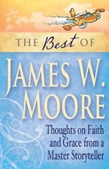 The Best of James W. Moore | James W. Moore |