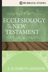 Ecclesiology in the New Testament | E. Elizabeth Johnson |