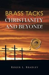 Brass Tacks Christianity and Beyond! | Roger L. Bradley |