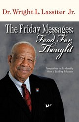 The Friday Messages: Food for Thought | Dr. Wright L. Lassiter Jr. |
