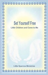Set Yourself Free Little Children and Come to Me | Judy H. Farris-Smith |