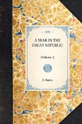 Year in the Great Republic (Vol 1)