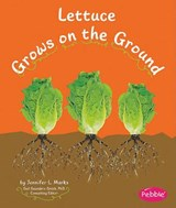 Lettuce Grows on the Ground | Mari Schuh |