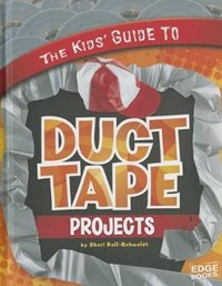 The Kids' Guide to Duct Tape Projects | Sheri Bell-Rehwoldt |