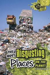 The Most Disgusting Places on the Planet | John Perritano |