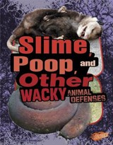 Slime, Poop, and Other Wacky Animal Defenses | Janet Riehecky |