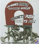 Los imanes atraen, los imanes repelen / Magnets Push, Magnets Pull | Mark Weakland |