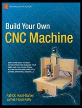 Build Your Own CNC Machine | Hood-Daniel, Patrick ; Kelly, James Floyd |
