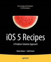 iOS 5 Recipes | Grimes, Shawn ; Francis, Colin |