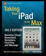 Taking Your iPad to the Max, iOS 5 Edition | Grothaus, Michael ; Sadun, Erica |