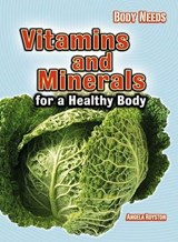 Vitamins and Minerals for a Healthy Body | Angela Royston |