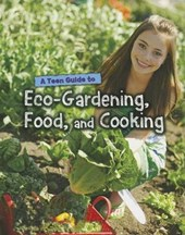 A Teen Guide to Eco-Gardening, Food, and Cooking | Jen Green |