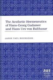 The Aesthetic Hermeneutics of Hans-Georg Gadamer and Hans Urs von Balthasar