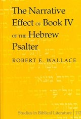 The Narrative Effect of Book IV of the Hebrew Psalter | Robert E. Wallace |