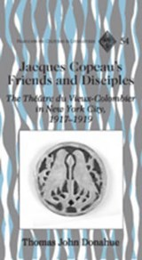 Jacques Copeau's Friends and Disciples | Thomas John Donahue |