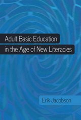 Adult Basic Education in the Age of New Literacies | Erik Jacobson |