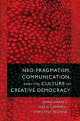 Neo-Pragmatism, Communication, and the Culture of Creative Democracy | Omar Swartz |
