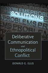 Deliberative Communication and Ethnopolitical Conflict | Donald G. Ellis |