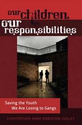 Our Children - Our Responsibilities | Christopher Anne Robinson-Easley |
