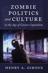 Zombie Politics and Culture in the Age of Casino Capitalism | Henry A. Giroux |