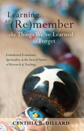 Learning to (Re)member the Things We've Learned to Forget | Cynthia B. Dillard |