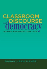 Classroom Discourse and Democracy | Susan Jean Mayer |