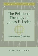The Relational Theology of James E. Loder | Kenneth E. Kovacs |