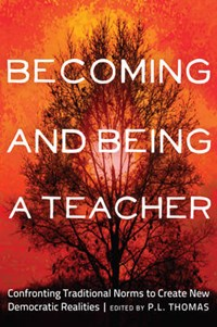 Becoming and Being a Teacher | P. L. Thomas |