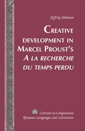 Creative Development in Marcel Proust's A la recherche du temps perdu