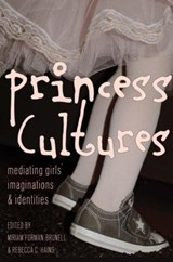 Princess Cultures | Forman-Brunell, Miriam ; Hains, Rebecca C. |