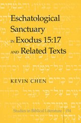 Eschatological Sanctuary in Exodus 15:17 and Related Texts | Kevin Chen |
