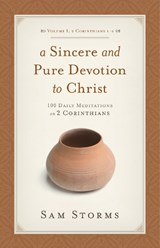 A Sincere and Pure Devotion to Christ (2 Corinthians 1-6), Volume | Sam Storms |