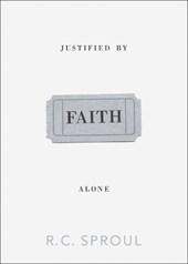Justified by Faith Alone | R. C. Sproul |
