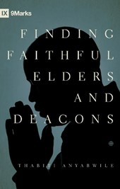 Finding Faithful Elders and Deacons | Thabiti M. Anyabwile |