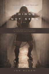 Things Not Seen | Jon Bloom |