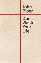 Don't Waste Your Life | John Piper |