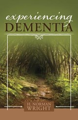 Experiencing Dementia | H. Norman Wright |
